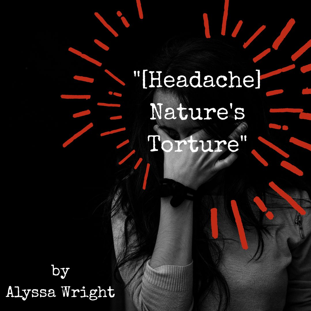 """[Headache] Nature's Torture"" (Poem)"